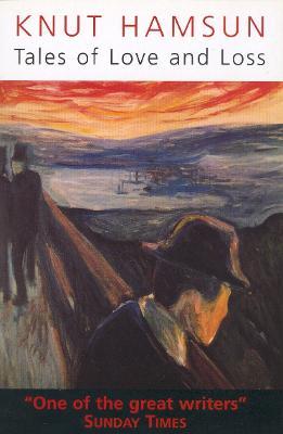 Tales of Love & Loss - Hamsun, Knut, and Ferguson, Robert (Translated by)