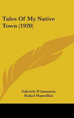 Tales of My Native Town (1920) - D'Annunzio, Gabriele, and Mantellini, Rafael (Translated by), and Hergesheimer, Joseph (Introduction by)
