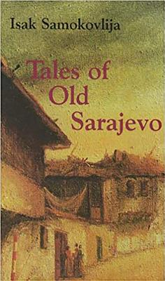 Tales of Old Sarajevo - Samokovlija, Isak, and Lesic, Zdenko, and Lenic, Zdenko (Editor)