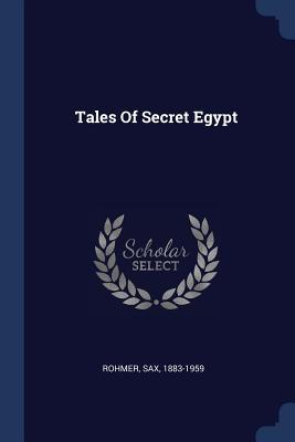 Tales of Secret Egypt - Rohmer, Sax, Professor