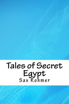 Tales of Secret Egypt - Rohmer, Sax