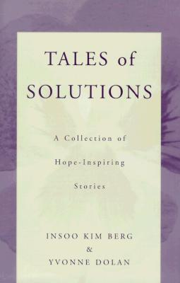 Tales of Solutions: A Collection of Hope-Inspiring Stories - Berg, Insoo Kim, and Dolan, Yvonne M, M.A.
