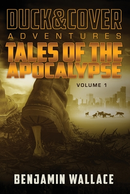 Tales of the Apocalypse Volume 1: A Duck & Cover Collection - Wallace, Benjamin