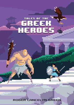 Tales of the Greek Heroes - Green, Roger Lancelyn