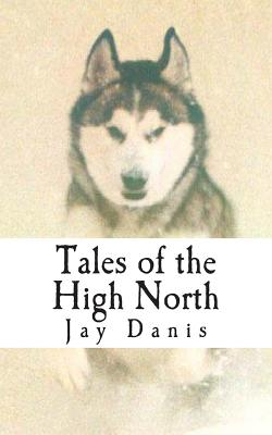 Tales of the High North: poems and prose of unbridled optimism for the tent bound - Doyle, Mike (Editor), and Danis, Jay