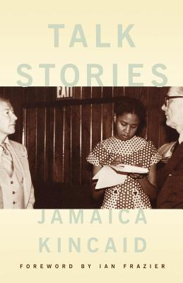 Talk Stories - Kincaid, Jamaica, and Frazier, Ian (Foreword by)