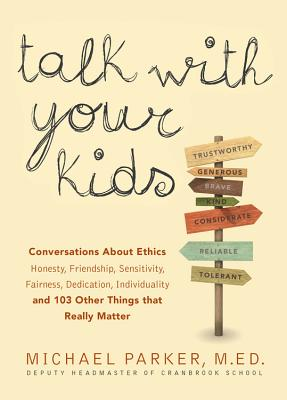 Talk with Your Kids: 109 Conversations about Ethics and Things That Really Matter - Parker, Michael, Dr.