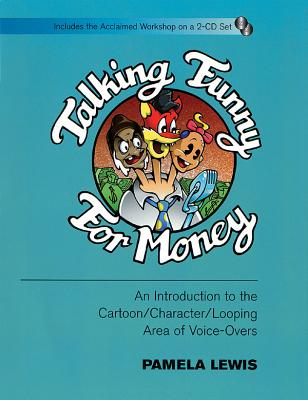 Talking Funny for Money: An Introduction to the Cartoon/Character/Looping Area of Voice-Overs Book with 2 CDs - Lewis, Pamela (Composer)