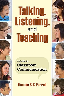 Talking, Listening, and Teaching: A Guide to Classroom Communication - Farrell, Thomas S C, Professor (Editor)