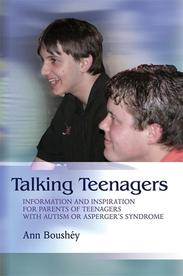 Talking Teenagers: Information and Inspiration for Parents of Teenagers with Autism or Asperger's Syndrome - Boushey, Ann