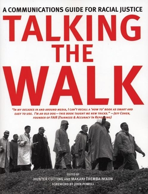 Talking the Walk: A Communications Guide for Racial Justice - Cutting, Hunter (Editor), and Themba-Nixon, Makani (Editor)