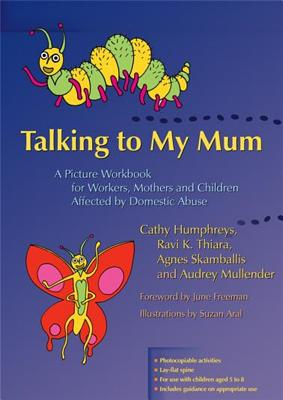 Talking to My Mum: A Picture Workbook for Workers, Mothers and Children Affected by Domestic Abuse - Humphreys, Cathy
