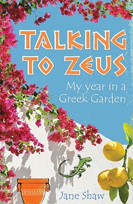Talking to Zeus: My Year in a Greek Garden - Shaw, Jane