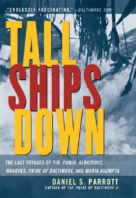 Tall Ships Down: The Last Voyages of the Pamir, Albatross, Marques, Pride of Baltimore, and Maria Asumpta - Parrott, Daniel S, Captain