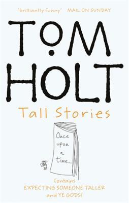Tall Stories: Expecting Someone Taller & Ye Gods! - Holt, Tom