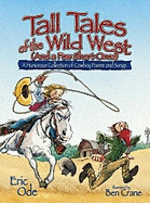 Tall Tales of the Wild West (and a Few Short Ones): A Humorous Collection of Cowboy Poems and Songs - Ode, Eric
