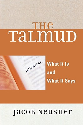 Talmud: What It Is and What It Says - Neusner, Jacob, PhD