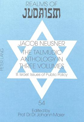 Talmudic Anthology in Three Volumes: Israel - Issues of Public Policy v. 3 - Neusner, Jacob