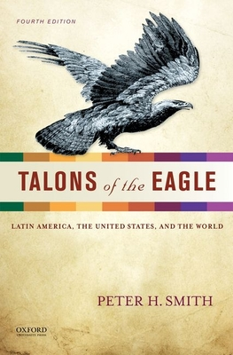 Talons of the Eagle: Latin America, the United States, and the World - Smith, Peter H, Professor