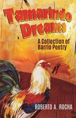 Tamarindo Dreams: A Collection of Barrio Poetry - Rocha, Roberto