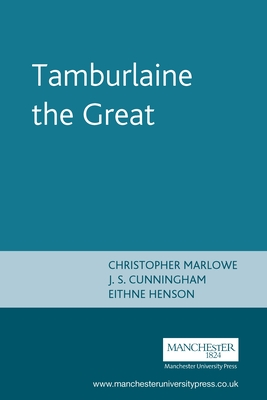 Tamburlaine the Great: Christopher Marlowe - Marlowe, Christopher, and Cunningham, J S (Editor), and Henson, Eithne (Editor)