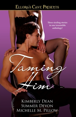 Taming Him - Dean, Kimberly, and Pillow, Michelle M, and Devon, Summer