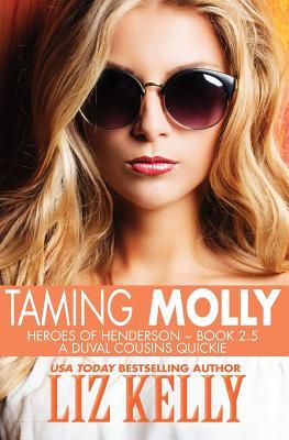 Taming Molly: Heroes of Henderson Book 2.5 - Kelly, Liz, Ms.