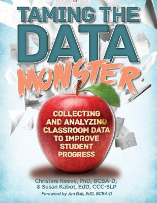 Taming the Data Monster - Reeve, Phd Bcba