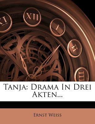 Tanja: Drama in Drei Akten. - Weiss, Ernst