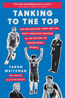 Tanking to the Top: The Philadelphia 76ers and the Most Audacious Process in the History of Professional Sports - Weitzman, Yaron