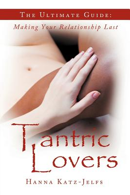 Tantric Lovers: The Ultimate Guide: Making Your Relationship Last - Katz-Jelfs, Hanna