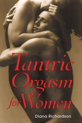 Tantric Orgasm for Women - Richardson, Diana