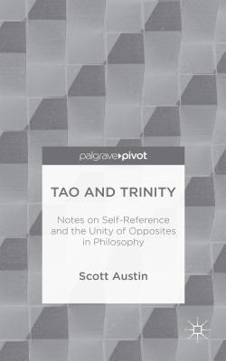 Tao and Trinity: Notes on Self-Reference and the Unity of Opposites in Philosophy - Austin, S.