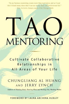Tao Mentoring: Cultivate Collaborative Relationships in All Areas of Your Life - Huang, Chungliang Al, and Lynch, Jerry, Ph.D.