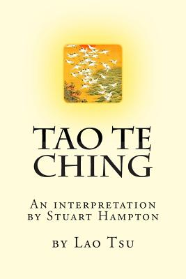 Tao Te Ching by Lao Tzu: An Interpretation by Stuart Hampton - Hampton Bsc, MR Stuart Ian