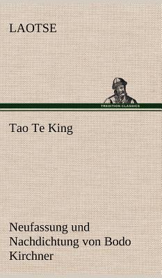 Tao Te King. Nachdichtung Von Bodo Kirchner - Laotse