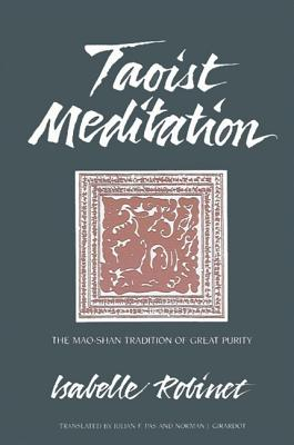 Taoist Meditation: The Mao-Shan Tradition of Great Purity - Robinet, Isabelle, and Pas, Julian F (Translated by), and Girardot, Norman J (Translated by)