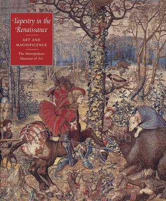 Tapestry in the Renaissance: Art and Magnificence - Campbell, Thomas P, Mr., and Ainsworth, Maryan Wynn (Contributions by), and Bauer, Rotraud (Contributions by)