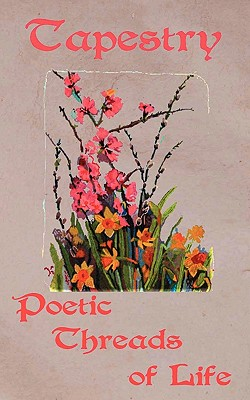 Tapestry, Poetic Threads of Life - Campion, Sue G, and Gardner, Irene B, and Holland, Janice B