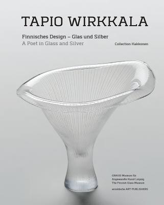 Tapio Wirkkala: A Poet in Glass and Silver Finnisches Design - Dawson, Jack, and Leipzig Museum of Applied Arts (Editor), and Finnish Glass Museum (Editor)