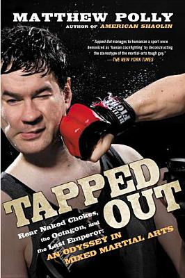 Tapped Out: Rear Naked Chokes, the Octagon, and the Last Emperor: An Odyssey in Mixed Martia L Arts - Polly, Matthew