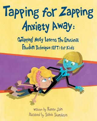 Tapping for Zapping Anxiety Away: GoTapping! Nelly Learns the Emotional Freedom Technique (EFT) for Kids - Abramowitz, Nikki, and Jain, Renee