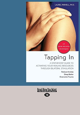 Tapping in: A Step-By-Step Guide to Activating Your Healing Resources Through Bilateral Stimulation - Parnell, Laurel, Ph.D.