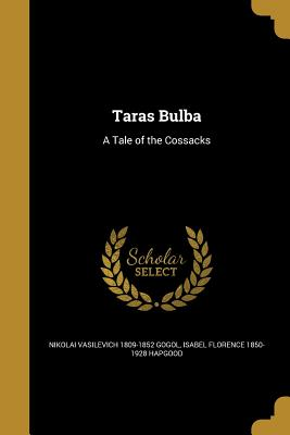 Taras Bulba: A Tale of the Cossacks - Gogol, Nikolai Vasilevich 1809-1852, and Hapgood, Isabel Florence 1850-1928