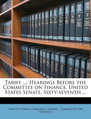 Tariff ...: Hearings Before the Committee on Finance, United States Senate, Sixty-Seventh ... Volume 25-26 - United States Congress Senate Committ, States Congress Senate Committ (Creator)