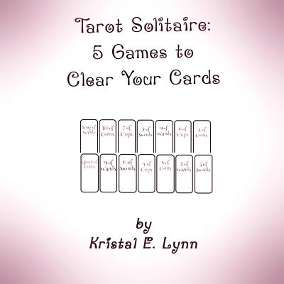 Tarot Solitaire: 5 Games to Clear Your Cards - Lynn, Kristal E