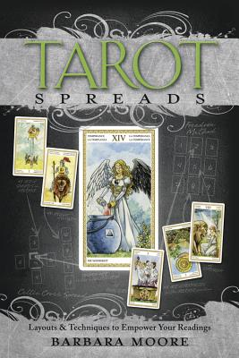 Tarot Spreads: Layouts & Techniques to Empower Your Readings - Moore, Barbara