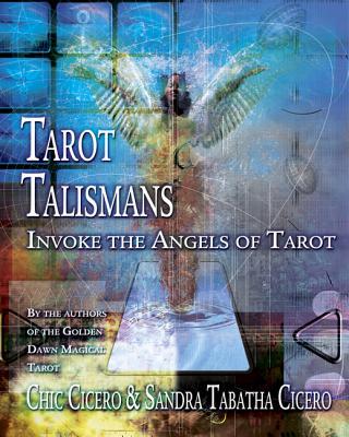 Tarot Talismans: Invoke the Angels of Tarot - Cicero, Chic, and Cicero, Sandra Tabatha