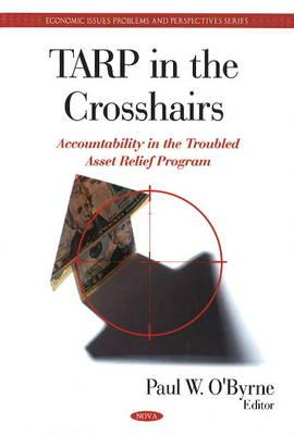 TARP in the Crosshairs: Accountability in the Troubled Asset Relief Program - O'Byrne, Paul W. (Editor)