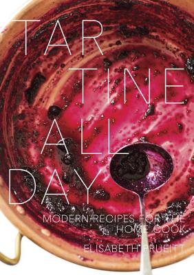 Tartine All Day: Modern Recipes for the Home Cook - Prueitt, Elisabeth